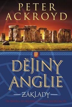 Peter Ackroyd: Dějiny Anglie - Základy cena od 332 Kč