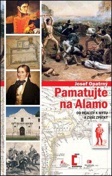 Josef Opatrný: Pamatujte na Alamo - Od reality k mýtu a zase zpátky cena od 99 Kč