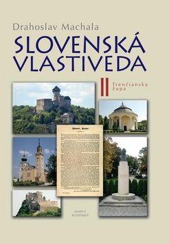 Drahoslav Machala: Slovenská vlastiveda II - Trenčianska župa cena od 300 Kč