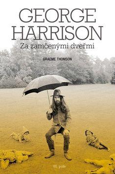 Thomson Graeme: George Harrison: Za zamčenými dveřmi cena od 280 Kč