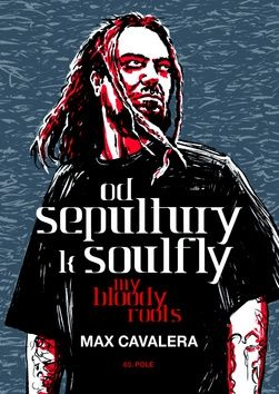 Cavalera Max: Od Sepultury k Soulfly - My Bloody Roots cena od 223 Kč