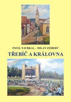 Pavel Navrkal, Milan Zeibert: Třebíč a královna cena od 168 Kč