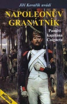 Jiří Kovařík: Napoleonův granátník - Paměti kapitána Coigneta cena od 297 Kč