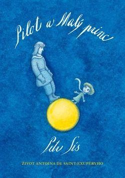 Petr Sís: Pilot a Malý princ - Život Antoina de Saint-Exupéryho cena od 218 Kč