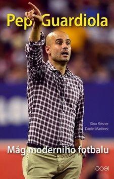 Reisner Dino, Martinéz Daniel: Pep Guardiola - Mág moderního fotbalu cena od 123 Kč