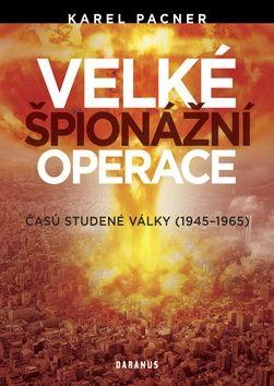 Karel Pacner: Velké špionážní operace časů studené války (1945-1965) cena od 285 Kč