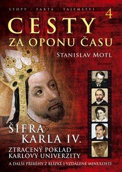 Stanislav Motl: Cesty za oponu času 4 - Šifra Karla IV. cena od 211 Kč