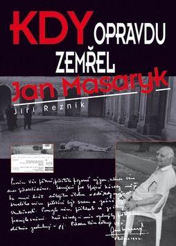 Jan Řezník: Kdy opravdu zemřel Jan Masaryk cena od 261 Kč