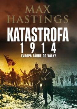 Max Hastings: Katastrofa 1914 cena od 390 Kč