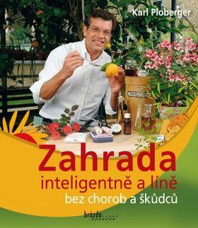 Karl Ploberger: Zahrada inteligentně a líně bez chorob a škůdců cena od 227 Kč
