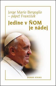 Jorge Mario Bergoglio: Jedine v ŇOM je nádej cena od 147 Kč