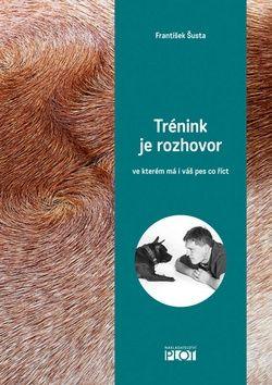 František Šusta: Trénink je rozhovor... ve kterém má i váš pes co říct cena od 230 Kč
