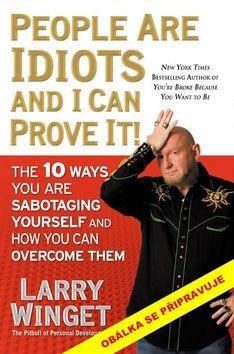 Larry Winget: Lidi jsou idioti a já to můžu dokázat: 10 způsobů, jak si sabotujeme život cena od 199 Kč