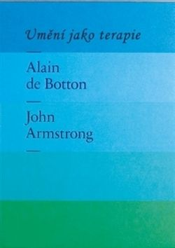 Alain de Botton, John Armstrong: Umění jako terapie cena od 465 Kč