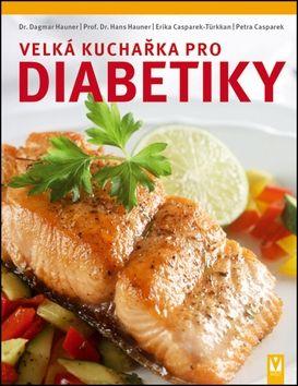 Dagmar Hauner: Velká kuchařka pro diabetiky cena od 282 Kč