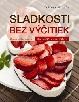 Tatiana Jelínek: Sladkosti bez výčitiek cena od 286 Kč