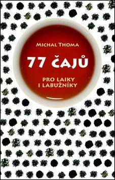 Michal Thoma: 77 čajů – pro čajové laiky i labužníky
