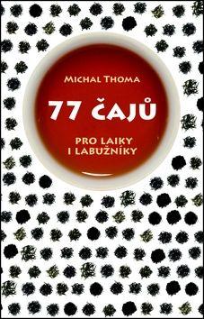 Michal Thoma: 77 čajů pro čajové laiky i labužníky cena od 220 Kč