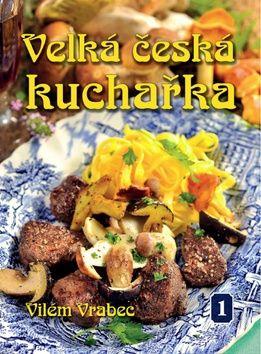 Vilém Vrabec: Velká česká kuchařka 1 cena od 153 Kč