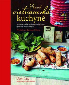Uyen Luu: Pravá vietnamská kuchyně - Recepty a příběhy, které na váš talíř přinesou opravdové vietnamské jídlo cena od 317 Kč