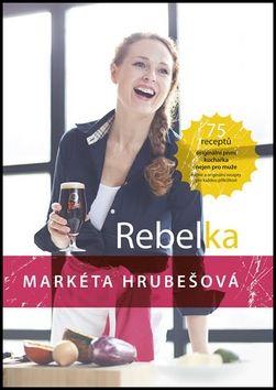 Markéta Hrubešová: Rebelka - 75 receptů, originální pivní kuchařka nejen pro muže cena od 145 Kč