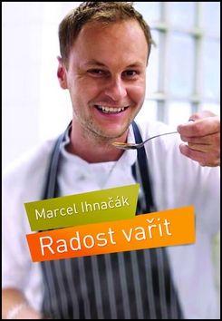 Marcel Ihnačák: Radost vařit cena od 239 Kč