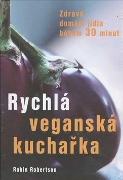 Robin Robertson: Rychlá veganská kuchařka - Zdravá domácí jídla během 30 minut cena od 230 Kč