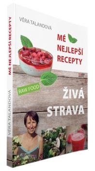 Věra Talandová: Živá strava - Mé nejlepší recepty cena od 167 Kč