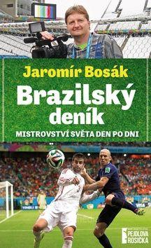 Jaromír Bosák: Brazilský deník - Mistrovství světa den po dni cena od 174 Kč
