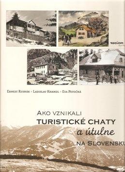 Eva Potočná, Ernest Rusnák, Ladislav Khandl: Ako vznikali turistické chaty a útulne na Slovensku cena od 627 Kč