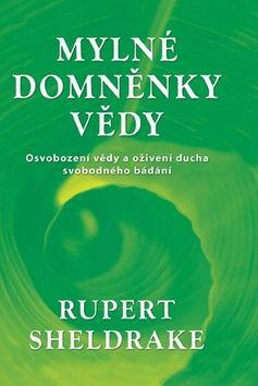 Rupert Sheldrake: Mylné domněnky vědy cena od 250 Kč