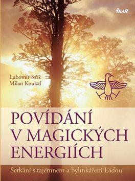 Lubomír Kříž, Milan Koukal: Povídání v magických energiích - Setkání s tajemnem a bylinkářem Láďou cena od 239 Kč