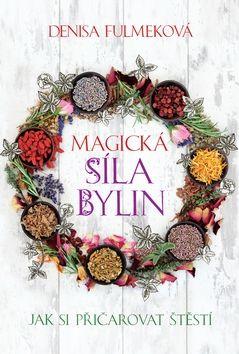 Denisa Fulmeková: Magická síla bylin - Jak si přičarovat štěstí cena od 199 Kč