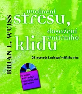 Brian L. Weiss: Uvolnění stresu, dosažení vnitřního klidu - Od nepohody k nalezení vnitřního míru + CD cena od 161 Kč
