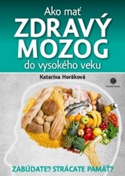 Katarína Horáková: Ako mať zdravý mozog v každom veku cena od 231 Kč