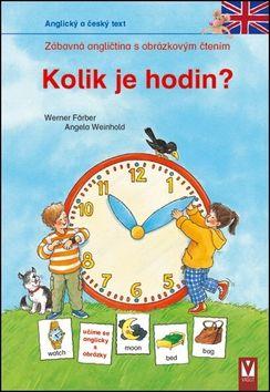 Färber Werner, Weinholdová Angela: Kolik je hodin? - Zábavná angličtina s obrázkovým čtením cena od 74 Kč