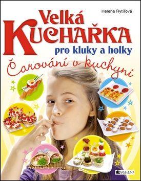 Helena Rytířová: Velká kuchařka pro kluky a holky - Čarování v kuchyni cena od 203 Kč