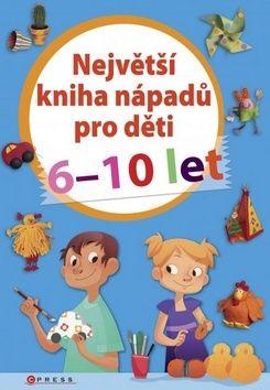 Největší kniha nápadů pro děti 6-10 let cena od 260 Kč