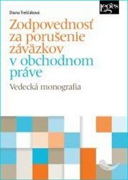 Diana Treščáková: Zodpovednosť za porušenie záväzkov v obchodnom práve cena od 214 Kč