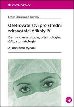 Lenka Slezáková: Ošetřovatelství pro střední zdravotnické školy IV – Dermatovenerologie, oftalmologie, ORL, stomatologie cena od 236 Kč