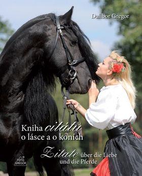 Dalibor Gregor: Kniha citátů o lásce a o koních / Zitate über die Liebe und die Pferde cena od 107 Kč