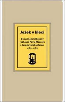 Jaroslav Foglar, Pavel Maurer: Ježek v kleci cena od 144 Kč