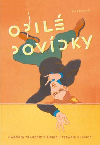 Kolektiv: Opilé povídky - O tíži a lehkosti ruské duše cena od 199 Kč