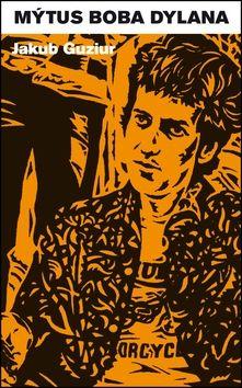 Jakub Guziur: Mýtus Boba Dylana cena od 163 Kč