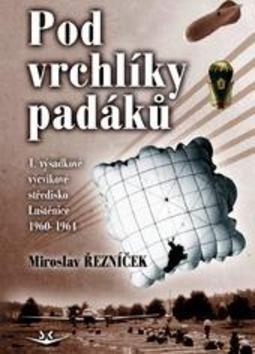Řezníček Miroslav: Pod vrchlíky padáků cena od 144 Kč