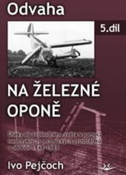 Ivo Pejčoch: Odvaha na železné oponě cena od 179 Kč