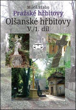 Szabo Miloš: Pražské hřbitovy Olšanské hřbitovy V. 1. díl cena od 202 Kč