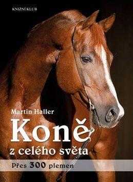 Martin Haller: Koně z celého světa cena od 319 Kč