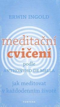 Erwin Ingold: Meditační cvičení podle Anthonyho de Mella cena od 181 Kč