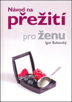 Igor Bukovský: Návod na přežití pro ženu cena od 440 Kč